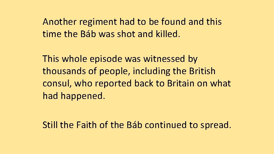 Another regiment had to be found and this time the Báb was shot and