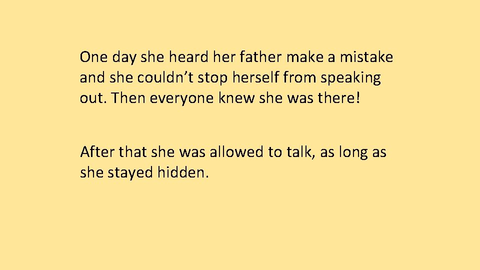 One day she heard her father make a mistake and she couldn't stop herself