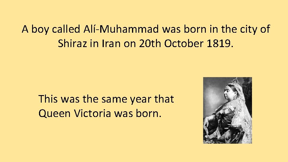 A boy called Alí-Muhammad was born in the city of Shiraz in Iran on