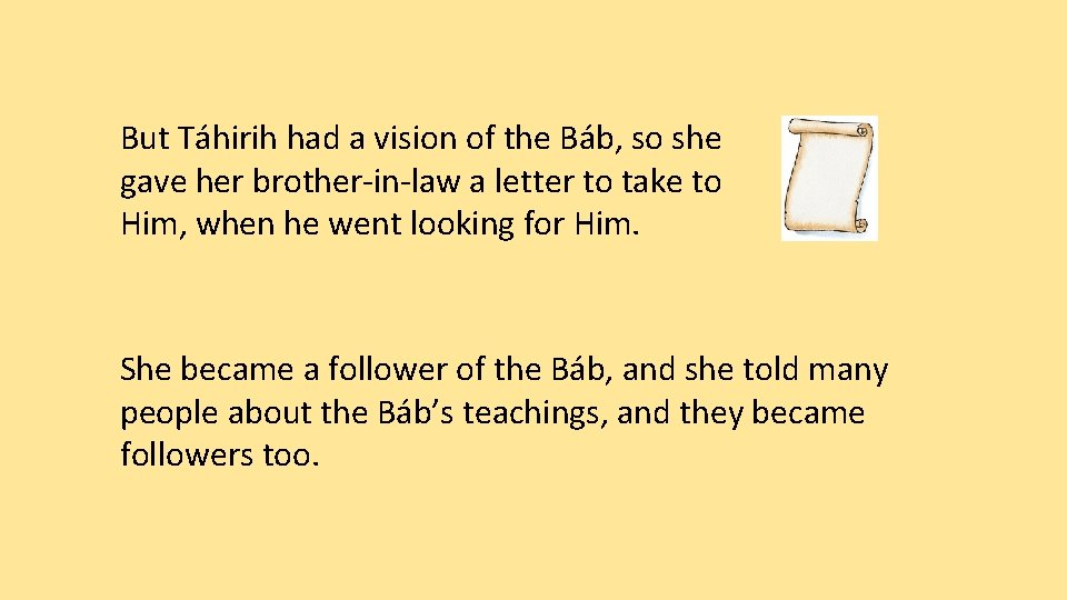 But Táhirih had a vision of the Báb, so she gave her brother-in-law a