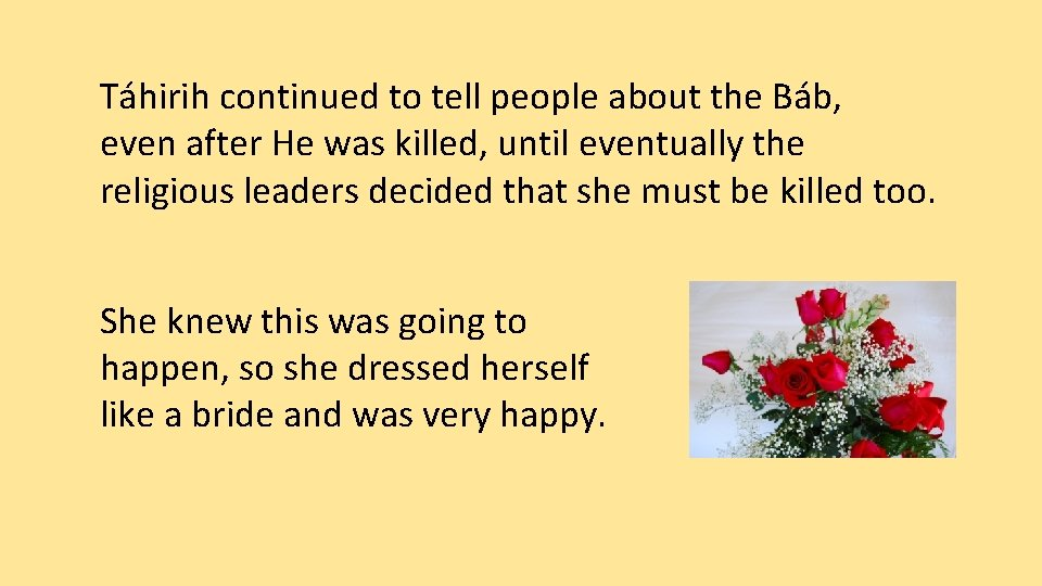 Táhirih continued to tell people about the Báb, even after He was killed, until