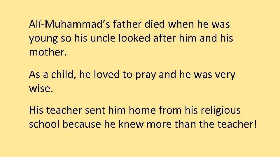 Alí-Muhammad's father died when he was young so his uncle looked after him and
