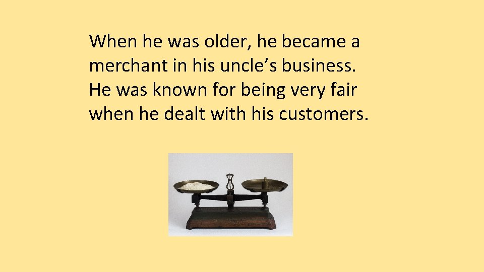 When he was older, he became a merchant in his uncle's business. He was