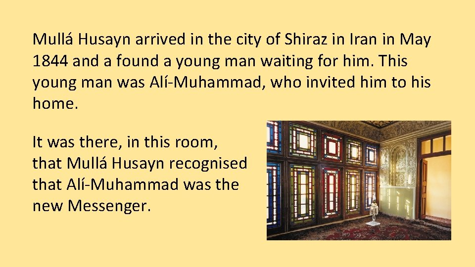 Mullá Husayn arrived in the city of Shiraz in Iran in May 1844 and