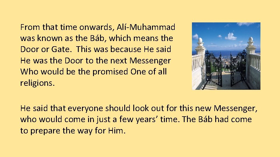 From that time onwards, Alí-Muhammad was known as the Báb, which means the Door