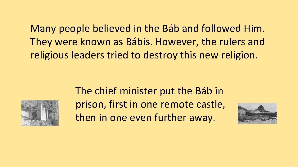 Many people believed in the Báb and followed Him. They were known as Bábís.