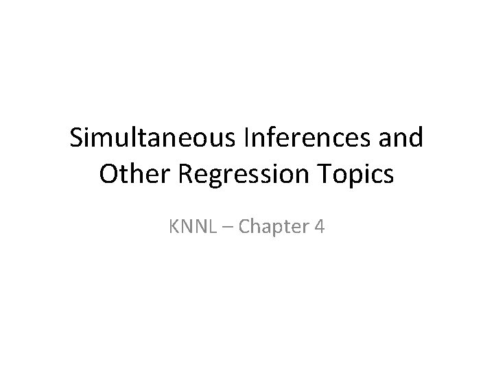 Simultaneous Inferences and Other Regression Topics KNNL – Chapter 4