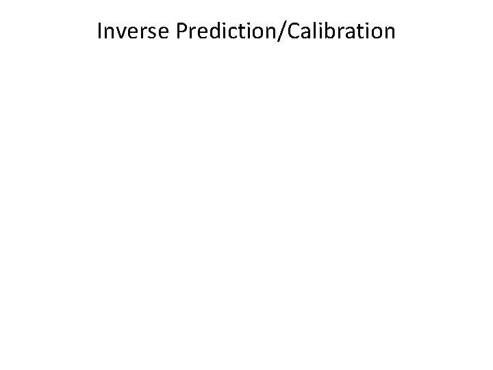Inverse Prediction/Calibration