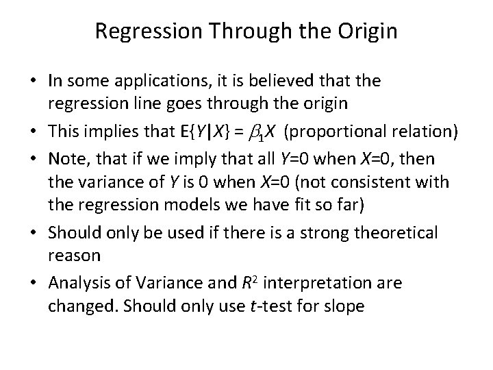 Regression Through the Origin • In some applications, it is believed that the regression