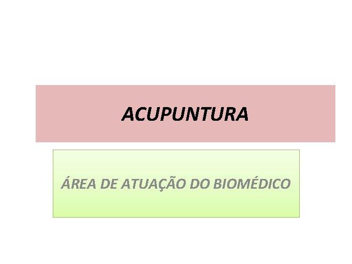 ACUPUNTURA ÁREA DE ATUAÇÃO DO BIOMÉDICO