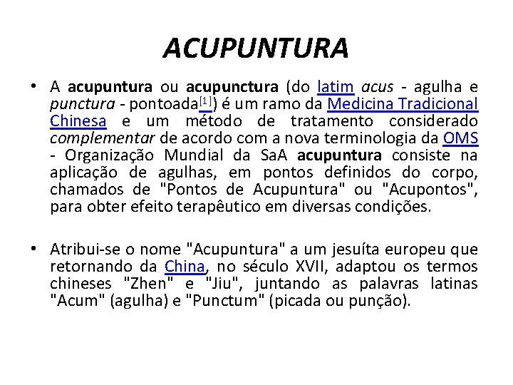 ACUPUNTURA • A acupuntura ou acupunctura (do latim acus - agulha e punctura -