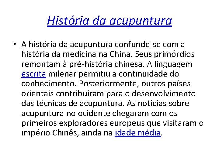 História da acupuntura • A história da acupuntura confunde-se com a história da medicina