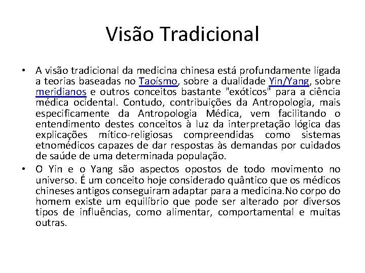 Visão Tradicional • A visão tradicional da medicina chinesa está profundamente ligada a teorias