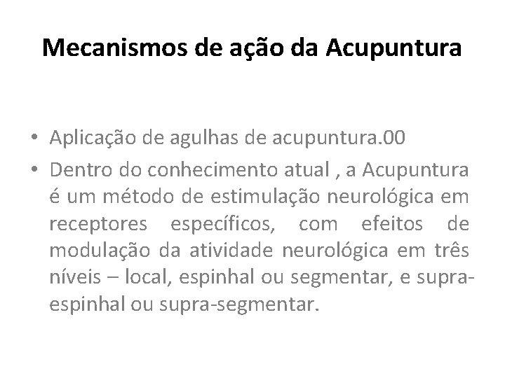 Mecanismos de ação da Acupuntura • Aplicação de agulhas de acupuntura. 00 • Dentro