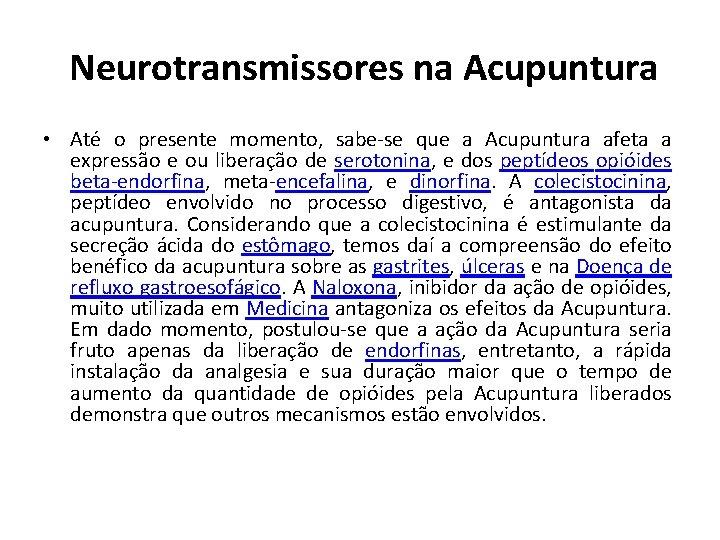 Neurotransmissores na Acupuntura • Até o presente momento, sabe-se que a Acupuntura afeta a