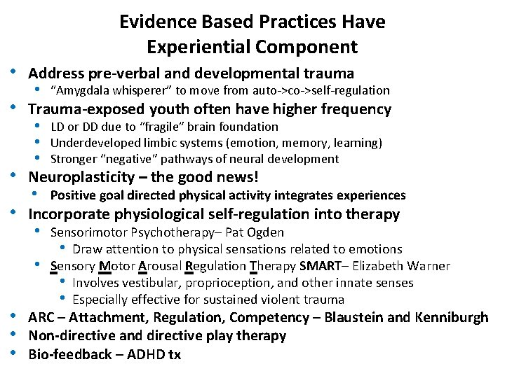 • Evidence Based Practices Have Experiential Component • Address pre-verbal and developmental trauma