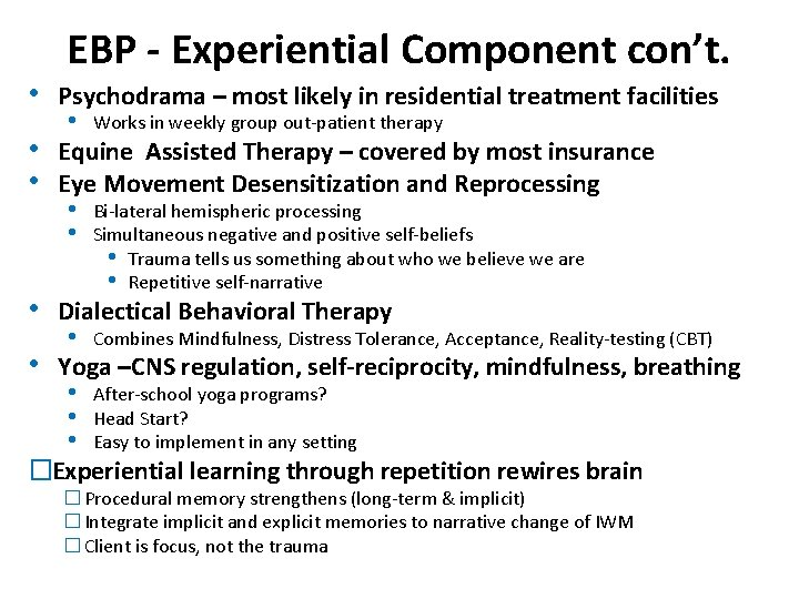 • EBP - Experiential Component con't. Psychodrama – most likely in residential treatment