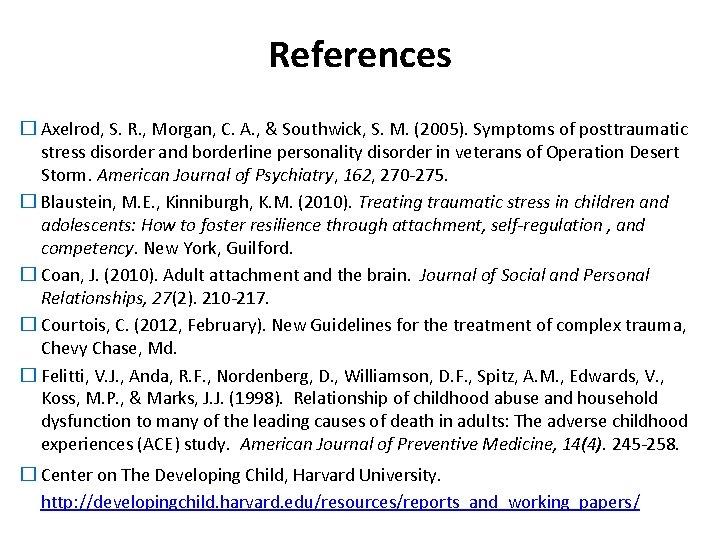 References � Axelrod, S. R. , Morgan, C. A. , & Southwick, S. M.