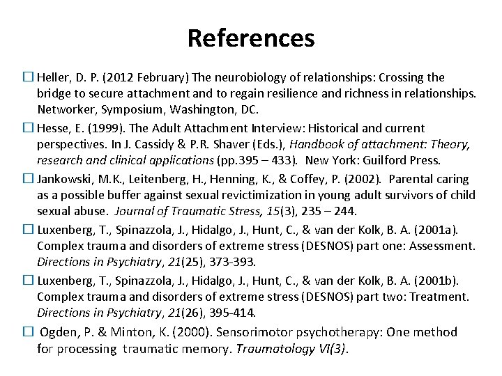 References � Heller, D. P. (2012 February) The neurobiology of relationships: Crossing the bridge