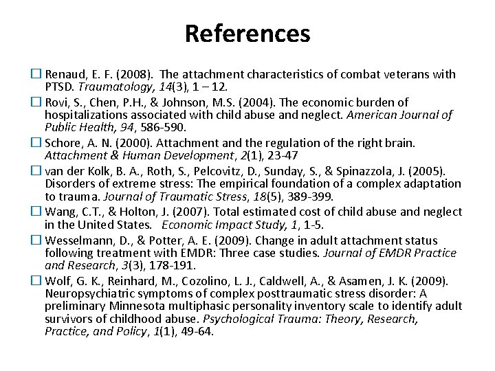References � Renaud, E. F. (2008). The attachment characteristics of combat veterans with PTSD.