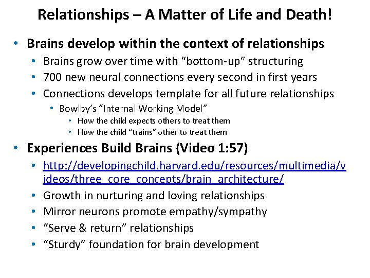 Relationships – A Matter of Life and Death! • Brains develop within the context