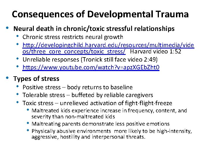 Consequences of Developmental Trauma • Neural death in chronic/toxic stressful relationships • • •