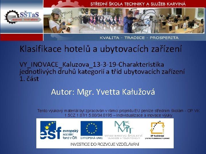 Klasifikace hotelů a ubytovacích zařízení VY_INOVACE_Kaluzova_13 -3 -19 -Charakteristika jednotlivých druhů kategorií a tříd