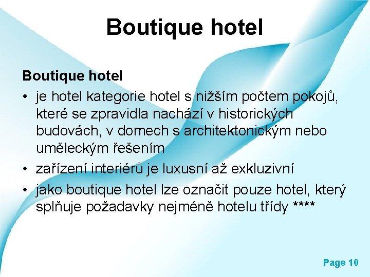 Boutique hotel • je hotel kategorie hotel s nižším počtem pokojů, které se zpravidla