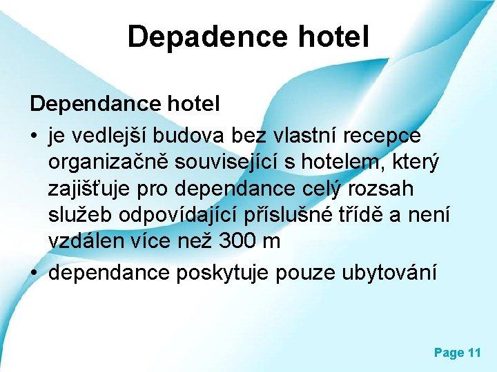 Depadence hotel Dependance hotel • je vedlejší budova bez vlastní recepce organizačně související s