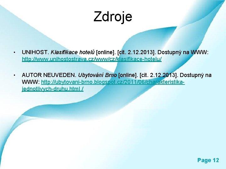 Zdroje • UNIHOST. Klasifikace hotelů [online]. [cit. 2. 12. 2013]. Dostupný na WWW: http: