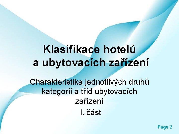Klasifikace hotelů a ubytovacích zařízení Charakteristika jednotlivých druhů kategorií a tříd ubytovacích zařízení I.