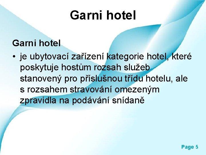Garni hotel • je ubytovací zařízení kategorie hotel, které poskytuje hostům rozsah služeb stanovený