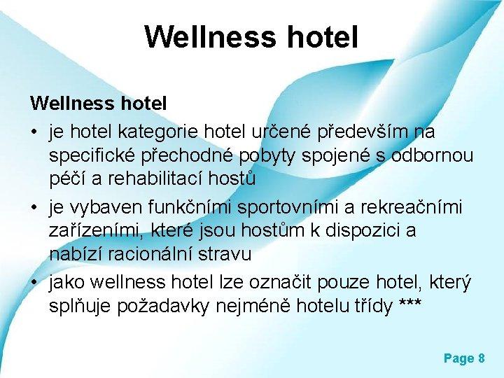 Wellness hotel • je hotel kategorie hotel určené především na specifické přechodné pobyty spojené