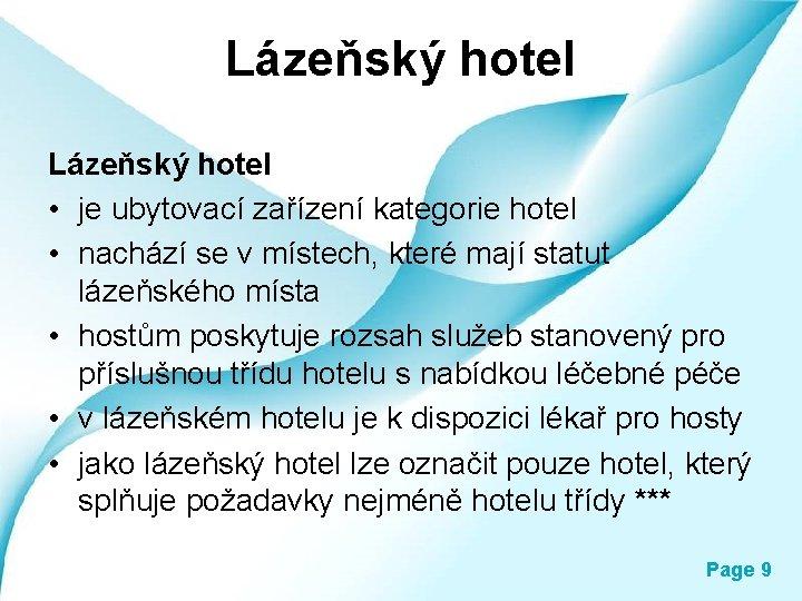 Lázeňský hotel • je ubytovací zařízení kategorie hotel • nachází se v místech, které