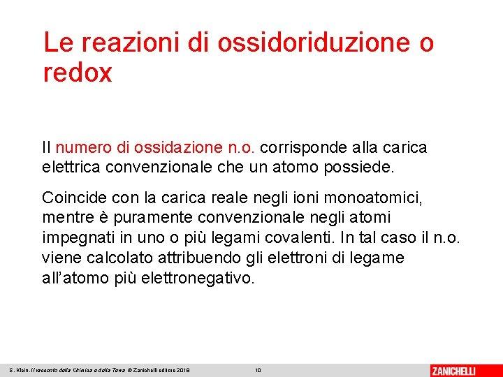 Le reazioni di ossidoriduzione o redox Il numero di ossidazione n. o. corrisponde alla