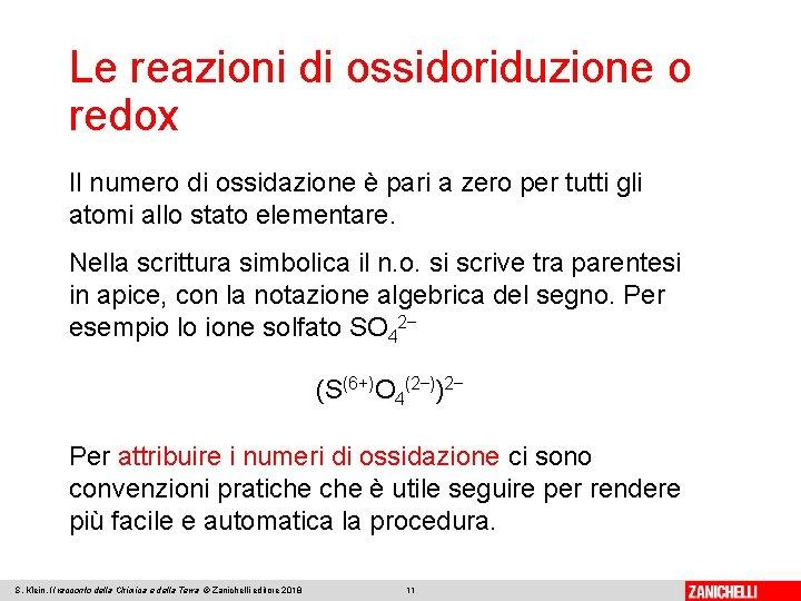 Le reazioni di ossidoriduzione o redox Il numero di ossidazione è pari a zero