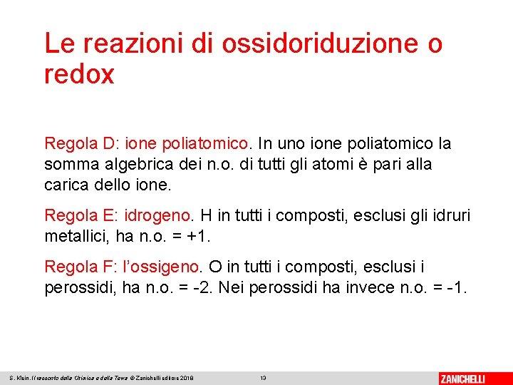 Le reazioni di ossidoriduzione o redox Regola D: ione poliatomico. In uno ione poliatomico