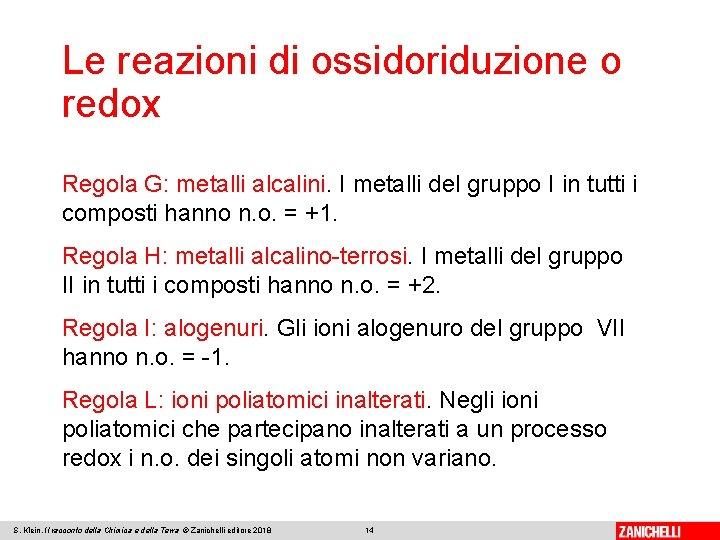 Le reazioni di ossidoriduzione o redox Regola G: metalli alcalini. I metalli del gruppo