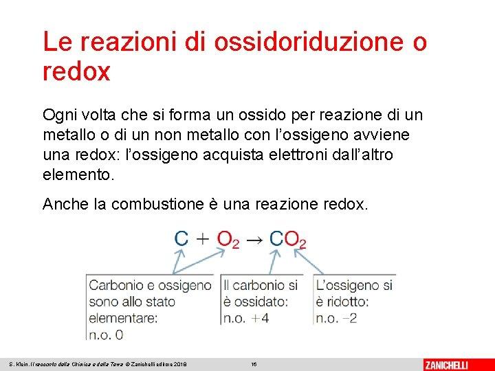 Le reazioni di ossidoriduzione o redox Ogni volta che si forma un ossido per