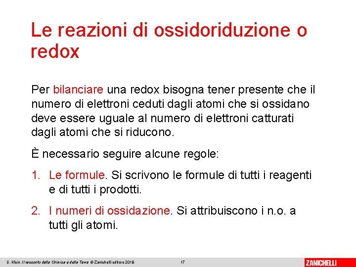 Le reazioni di ossidoriduzione o redox Per bilanciare una redox bisogna tener presente che