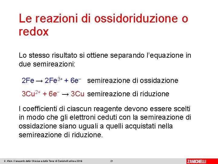 Le reazioni di ossidoriduzione o redox Lo stesso risultato si ottiene separando l'equazione in