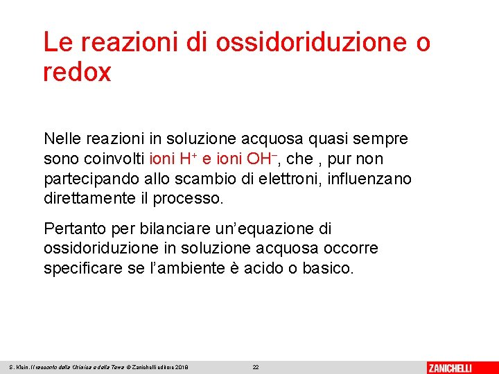 Le reazioni di ossidoriduzione o redox Nelle reazioni in soluzione acquosa quasi sempre sono