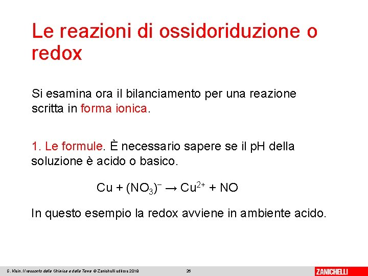 Le reazioni di ossidoriduzione o redox Si esamina ora il bilanciamento per una reazione