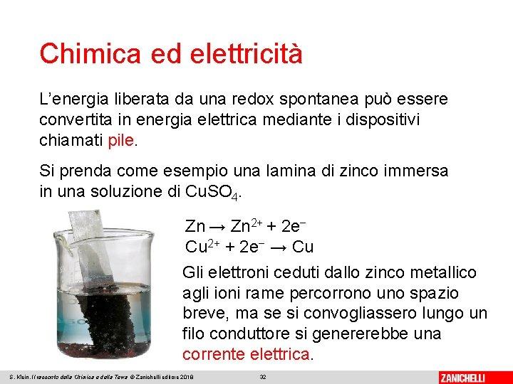 Chimica ed elettricità L'energia liberata da una redox spontanea può essere convertita in energia
