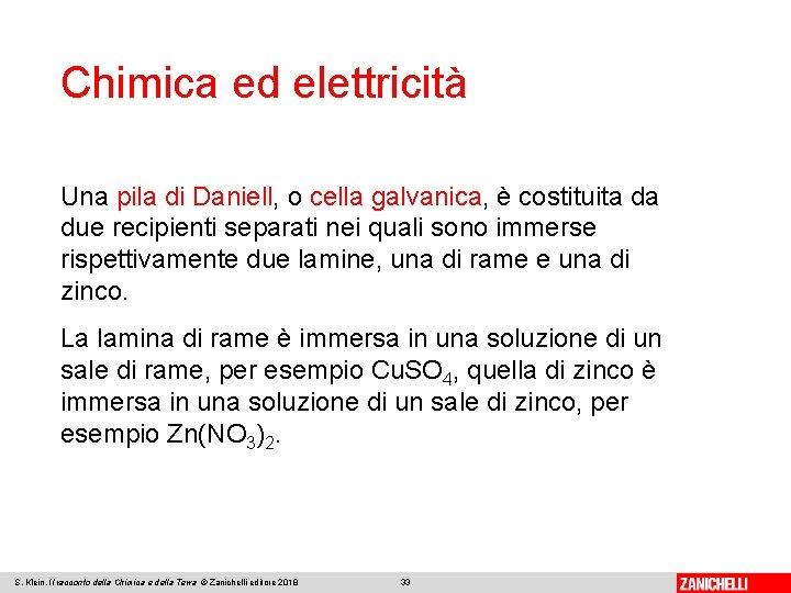 Chimica ed elettricità Una pila di Daniell, o cella galvanica, è costituita da due