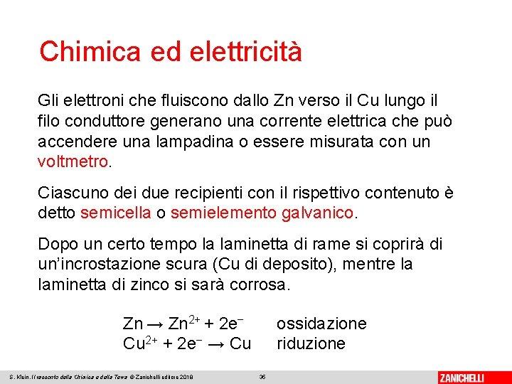 Chimica ed elettricità Gli elettroni che fluiscono dallo Zn verso il Cu lungo il