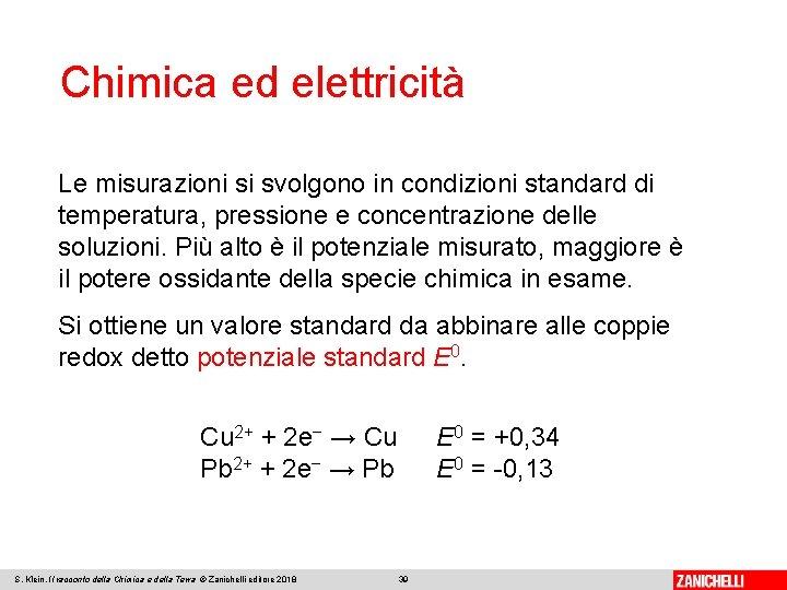 Chimica ed elettricità Le misurazioni si svolgono in condizioni standard di temperatura, pressione e