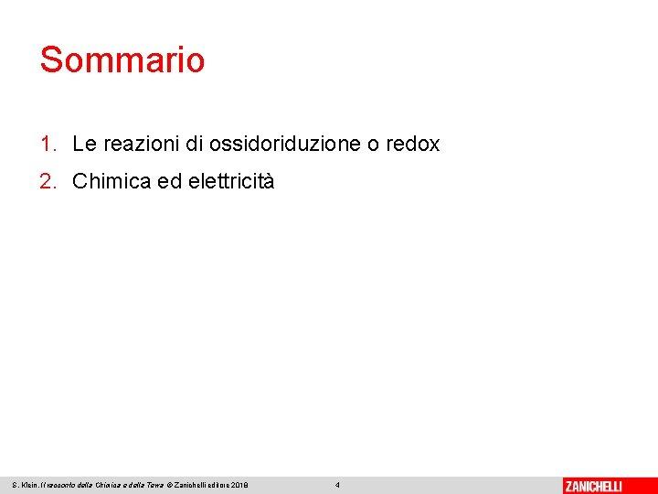 Sommario 1. Le reazioni di ossidoriduzione o redox 2. Chimica ed elettricità S. Klein,