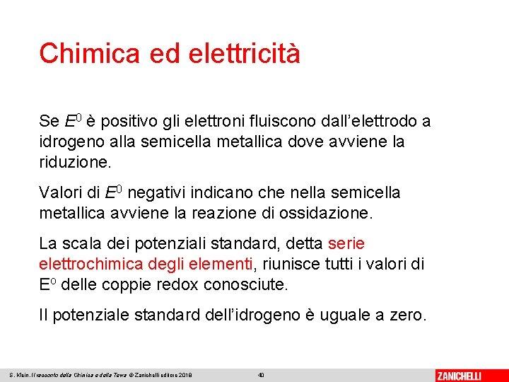 Chimica ed elettricità Se E 0 è positivo gli elettroni fluiscono dall'elettrodo a idrogeno