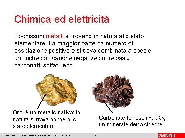 Chimica ed elettricità Pochissimi metalli si trovano in natura allo stato elementare. La maggior